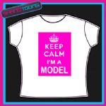 KEEP CALM I'M A MODEL FUNNY LADIES MENS TSHIRT